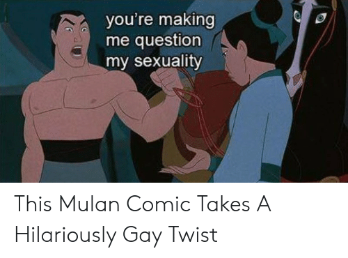 Mulan: you're making  me question  my sexuality This Mulan Comic Takes A Hilariously Gay Twist