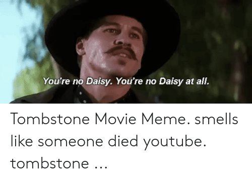 Meme, youtube.com, and Movie: You're no Daisy. You're no Daisy at all.