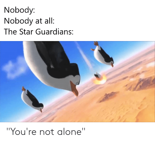 "Not Alone: ""You're not alone"""