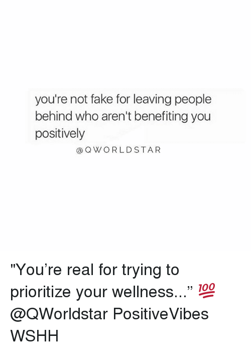 """Wellness: you're not fake for leaving people  behind who aren't benefiting you  positively  @QWORLDSTA R """"You're real for trying to prioritize your wellness..."""" 💯 @QWorldstar PositiveVibes WSHH"""