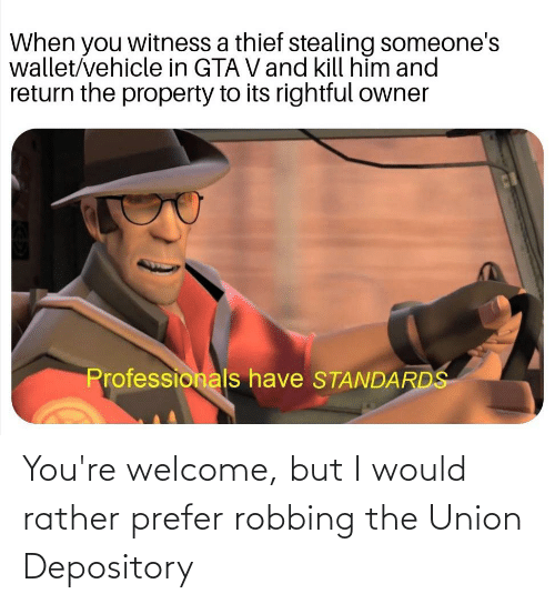 Robbing: You're welcome, but I would rather prefer robbing the Union Depository