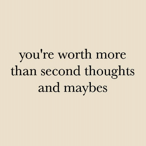 mor: you're worth mor  than second thoughts  and maybes