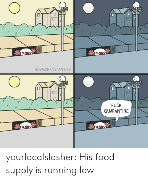 His: yourlocalslasher:  His food supply is running low