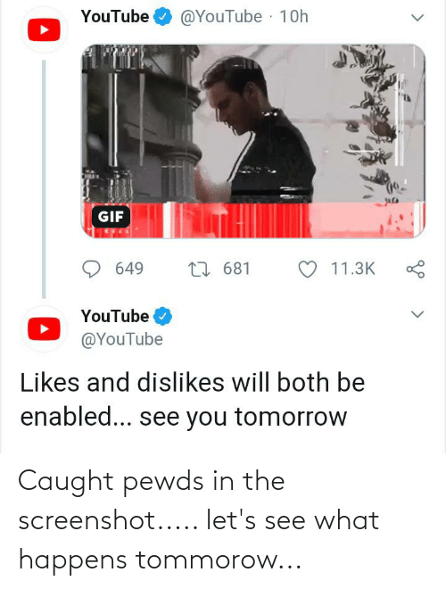 Gif, youtube.com, and Tomorrow: @YouTube · 10h  YouTube  GIF  649  27 681  11.3K  YouTube  @YouTube  Likes and dislikes will both be  enabled... see you tomorrow Caught pewds in the screenshot..... let's see what happens tommorow...