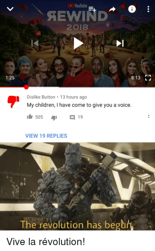 Children, youtube.com, and Revolution: YouTube  2018  IK  8:13  1:25  Dislike Button 13 hours ago  My children, I have come to give you a voice.  VIEW 19 REPLIES  u/Sir-F  The revolution has begun Vive la révolution!
