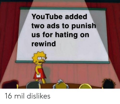 Hating: YouTube added  two ads to punish  us for hating on  rewind 16 mil dislikes
