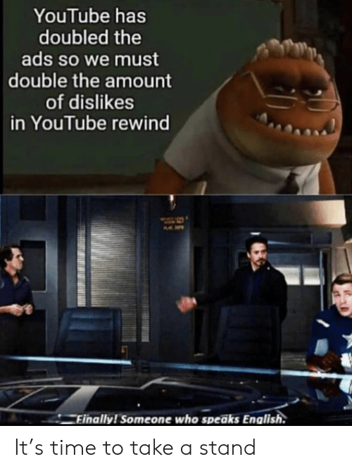 youtube.com, Time, and English: YouTube has  doubled the  ads so we must  double the amount  of dislikes  in YouTube rewind  Finally! Someone who speaks English. It's time to take a stand