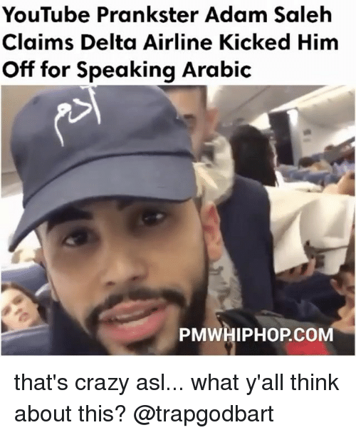 Memes, Delta, and Arab: YouTube Prankster Adam Saleh  Claims Delta Airline Kicked Him  off for Speaking Arabic  PMWHIPHOP, CO that's crazy asl... what y'all think about this? @trapgodbart