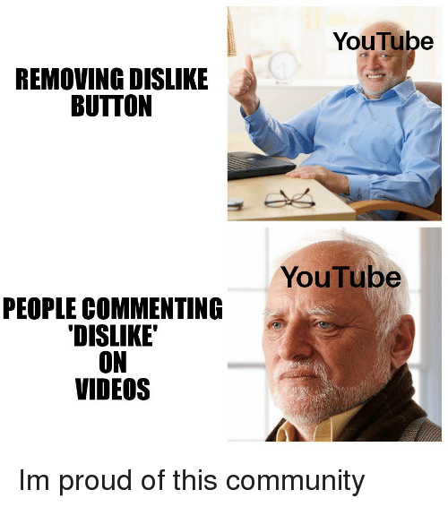 Community, Videos, and youtube.com: YouTube  REMOVING DISLIKE  BUTTON  YouTube  PEOPLE COMMENTING  DISLIKE  ON  VIDEOS Im proud of this community