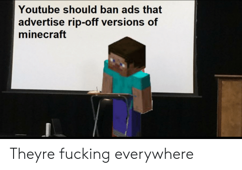 Fucking, Minecraft, and youtube.com: Youtube should ban ads that  advertise rip-off versions of  minecraft Theyre fucking everywhere