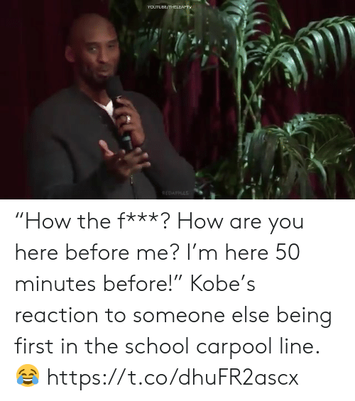 """Memes, School, and youtube.com: YOUTUBE/THEL  REDAPPS """"How the f***? How are you here before me? I'm here 50 minutes before!""""  Kobe's reaction to someone else being first in the school carpool line. ?  https://t.co/dhuFR2ascx"""