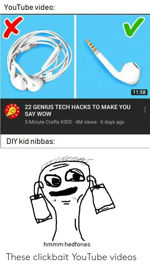 Videos, Wow, and youtube.com: YouTube video:  11:58  22 GENIUS TECH HACKS TO MAKE YOU  SAY WOW  5-Minute Crafts KIDS 4M views 6 days ago  DIY kid nibbas:  hmmm hedfones These clickbait YouTube videos