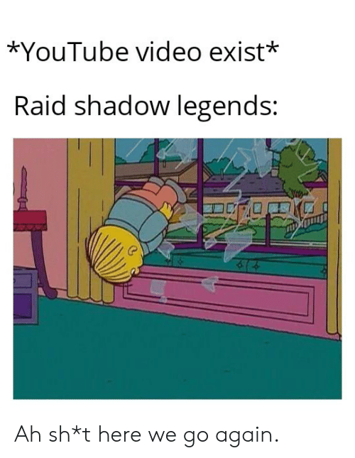 raid: *YouTube video exist*  Raid shadow legends: Ah sh*t here we go again.