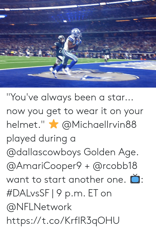 "Another One, Memes, and Star: ""You've always been a star... now you get to wear it on your helmet."" ⭐  @MichaelIrvin88 played during a @dallascowboys Golden Age. @AmariCooper9 + @rcobb18 want to start another one.  📺: #DALvsSF 