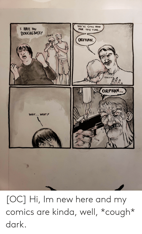 orphan: You've CONE TOO  FAR THIS TIME..  I HATE You  DOUCHEBATS!  ORPHAN.  7  ORPHAN.  (f  WAIT... WHAT?  0ド [OC] Hi, Im new here and my comics are kinda, well, *cough* dark.