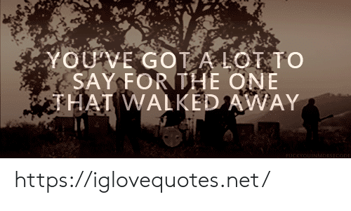 thai: YOUVE GOT A LOT TO  SAY FORTHE ONE  THAI WALKED AWAY  FUCKYOUINMADRSECODE https://iglovequotes.net/