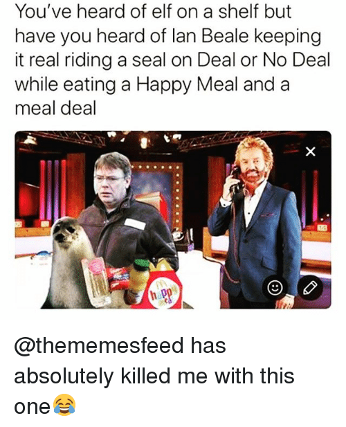 Keeping It Real: You've heard of elf on a shelf but  have you heard of lan Beale keeping  it real riding a seal on Deal or No Deal  while eating a Happy Meal and a  meal deal @thememesfeed has absolutely killed me with this one😂
