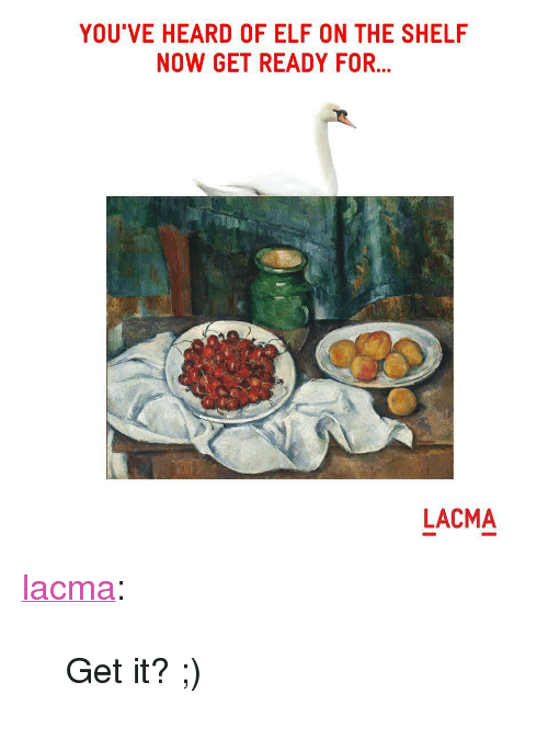 "Elf, Elf on the Shelf, and Tumblr: YOU'VE HEARD OF ELF ON THE SHELF  NOW GET READY FOR...  LACMA <p><a href=""http://lacma.tumblr.com/post/167956561581/get-it"" class=""tumblr_blog"">lacma</a>:</p><blockquote><p>Get it? ;) </p></blockquote>"