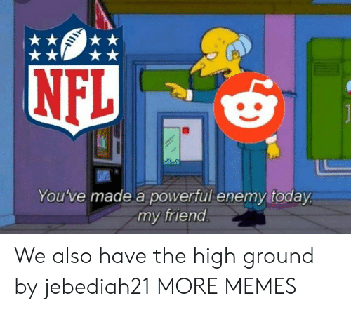 Dank, Memes, and Target: You've made a powerful enemy today  my friend We also have the high ground by jebediah21 MORE MEMES