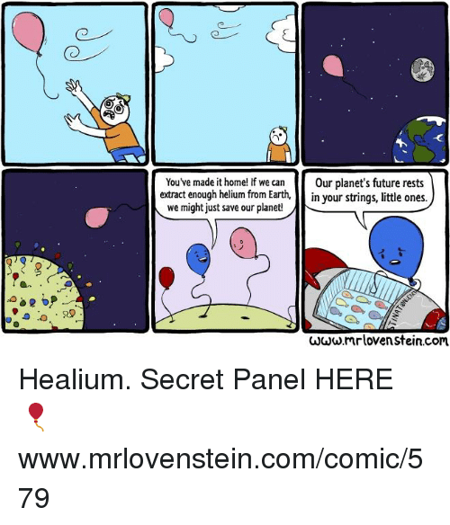 Future, Memes, and Earth: You've made it home! If we can  extra  Our planet's future rests  ct enough helium from Earth,in your strings, little ones.  we might just save our planet!  ωωω.mrloven stein.com Healium.  Secret Panel HERE 🎈 www.mrlovenstein.com/comic/579