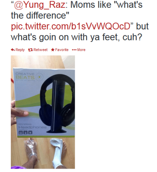 """Beats: """"@Yung_Raz: Moms like """"what's  the difference""""  pic.twitter.com/b1sVVWQOcD"""" but  what's goin on with ya feet, cuh?  Reply Retweet*FavoriteMore  CREATIVE  BEATS  Wirelese  Headphones"""