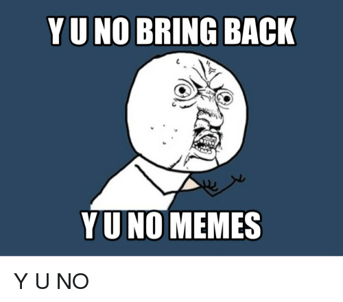 Y U No Meme Funny Y U No Cartoon Meme With Images Memes