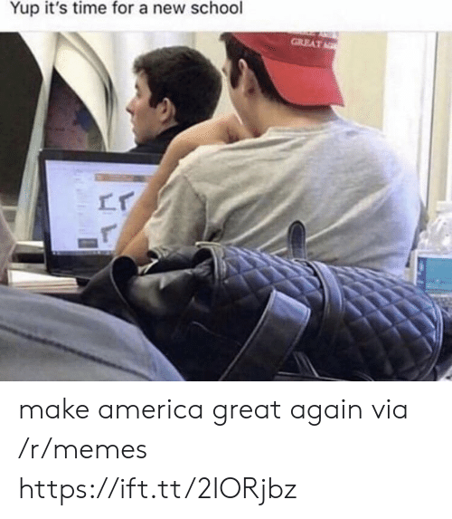 America Great Again: Yup it's time for a new school  GREAT make america great again via /r/memes https://ift.tt/2IORjbz