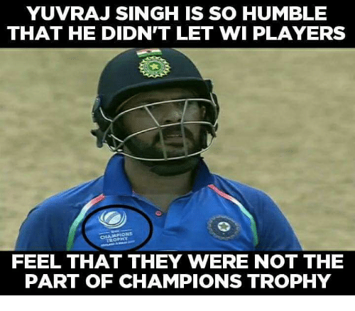 champions trophy: YUVRAJ SINGH IS SO HUMBLE  THAT HE DIDN'T LET WI PLAYERS  OPHY  FEEL THAT THEY WERE NOT THE  PART OF CHAMPIONS TROPHY