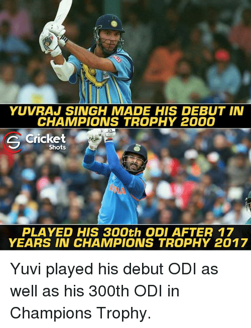 champions trophy: YUVRAJ SINGH MADE HIS DEBUT IN  CHAMPIONS TROPHY 2000  s Cricket  Shots  PLAYED HIS 300th ODI AFTER 17  YEARS IN CHAMPIONS TROPHY 2017 Yuvi played his debut ODI as well as his 300th ODI in Champions Trophy.