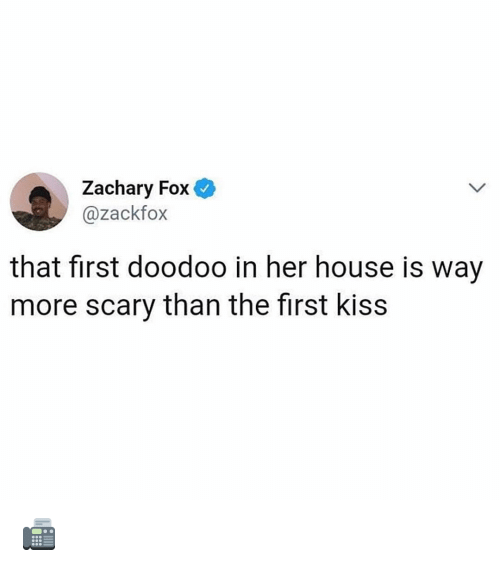 first kiss: Zachary Fox  @zackfox  that first doodoo in her house is way  more scary than the first kiss 📠
