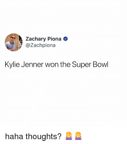 Kylie Jenner, Super Bowl, and Relatable: Zachary Piona  @Zachpiona  Kylie Jenner won the Super Bowl haha thoughts? 🤷♀️🤷♀️