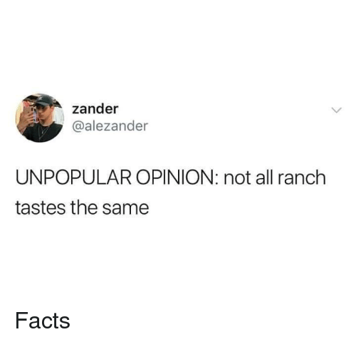 Facts, Memes, and 🤖: zander  @alezander  UNPOPULAR OPINION: not all ranch  tastes the same Facts