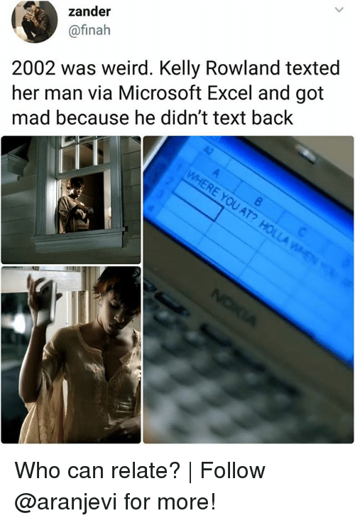 Kelly Rowland: zander  @finah  2002 was weird. Kelly Rowland texted  her man via Microsoft Excel and got  mad because he didn't text back  RE YOU  AT Who can relate? | Follow @aranjevi for more!
