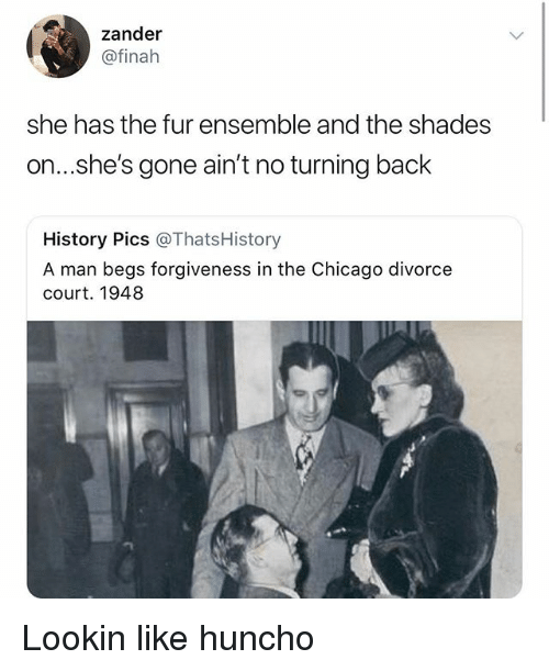 ensemble: zander  @finah  she has the fur ensemble and the shades  on...s.he's gone ain't no turning back  History Pics @ThatsHistory  A man begs forgiveness in the Chicago divorce  court. 1948 Lookin like huncho