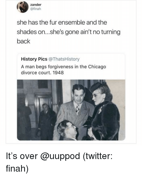 ensemble: zander  @finah  she has the fur ensemble and the  shades on...she's gone ain't no turning  back  History Pics @ThatsHistory  A man begs forgiveness in the Chicago  divorce court. 1948 It's over @uuppod (twitter: finah)