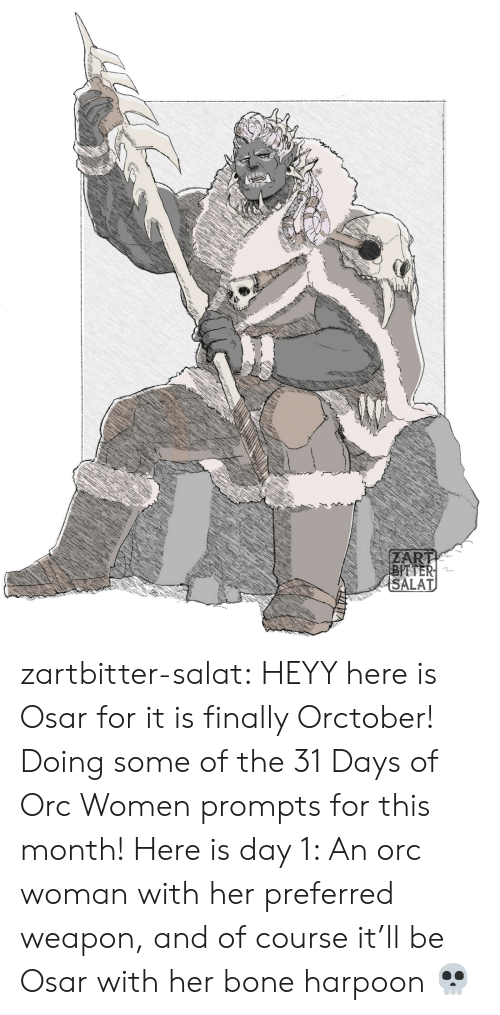 Tumblr, Blog, and Women: ZART  BITTER  SALAT zartbitter-salat:  HEYY here is Osar for it is finally Orctober! Doing some of the 31 Days of Orc Women prompts for this month! Here is day 1:  An orc woman with her preferred weapon, and of course it'll be Osar with her bone harpoon  💀