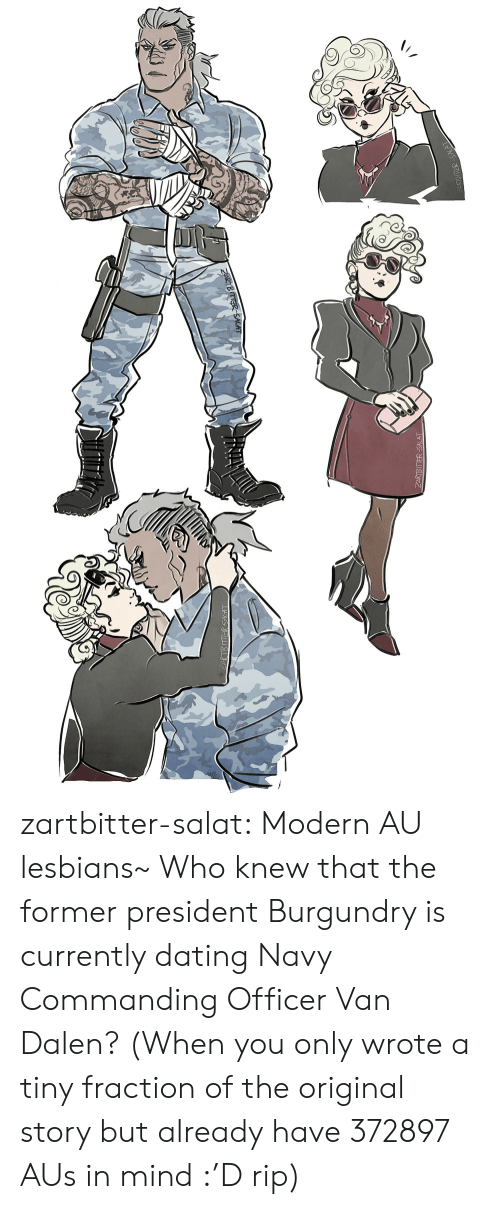 Dating, Lesbians, and Tumblr: ZARTBITT zartbitter-salat:  Modern AU lesbians~ Who knew that the former president Burgundry is currently dating Navy Commanding Officer Van Dalen? (When you only wrote a tiny fraction of the original story but already have 372897 AUs in mind :'D rip)