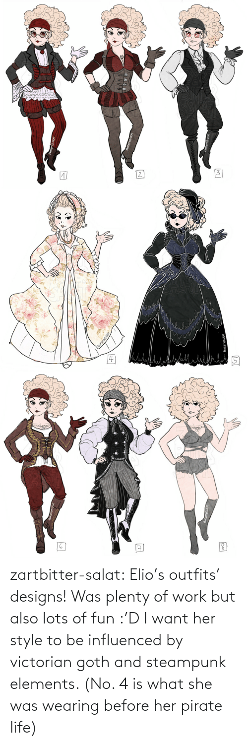Life, Tumblr, and Work: zartbitter-salat:  Elio's outfits' designs! Was plenty of work but also lots of fun :'D I want her style to be influenced by victorian goth and steampunk elements. (No. 4 is what she was wearing before her pirate life)