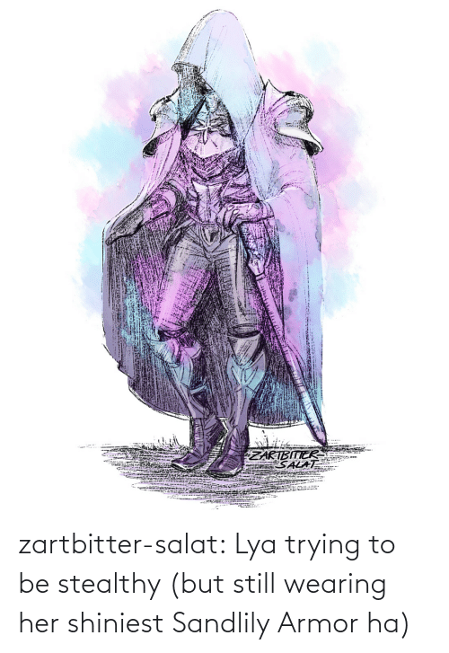 armor: zartbitter-salat:  Lya trying to be stealthy (but still wearing her shiniest Sandlily Armor ha)