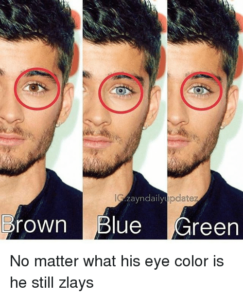 eye color: zayndaily upd  rown Blue Green No matter what his eye color is he still zlays