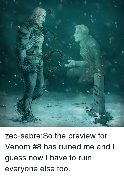 zed: zed-sabre:So the preview for Venom #8 has ruined me and I guess now I have to ruin everyone else too.