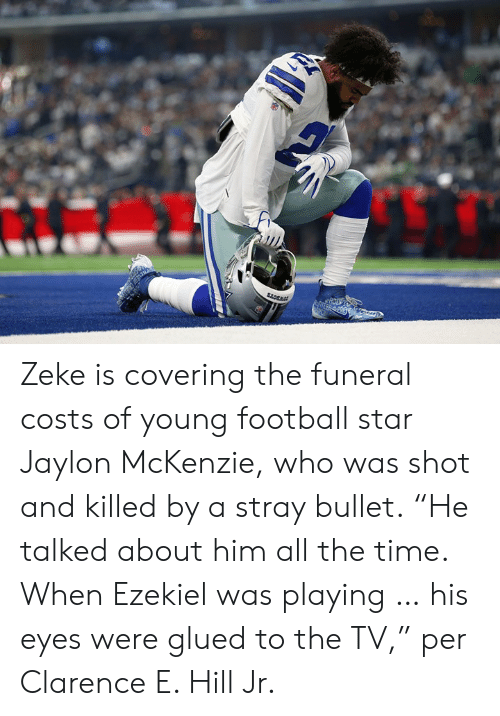 """ezekiel: Zeke is covering the funeral costs of young football star Jaylon McKenzie, who was shot and killed by a stray bullet.  """"He talked about him all the time. When Ezekiel was playing … his eyes were glued to the TV,"""" per Clarence E. Hill Jr."""