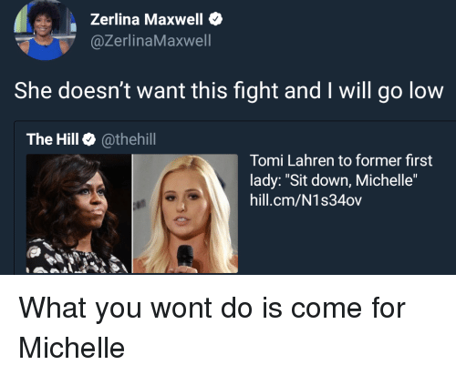 """maxwell: Zerlina Maxwell  @ZerlinaMaxwell  She doesn't want this fight and I will go low  The Hill @thehill  Tomi Lahren to former first  lady: """"Sit down, Michelle""""  hill.cm/N1s34ov What you wont do is come for Michelle"""