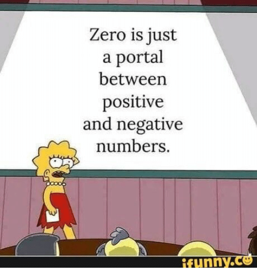 Zero, Portal, and Ifunny: Zero is just  a portal  between  positive  and negative  numbers  ifunny.ce