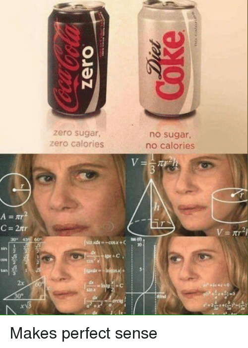 makes-perfect-sense: zero sugar,  zero calories  no sugar,  no calories  2x  dx  +c  30° Makes perfect sense