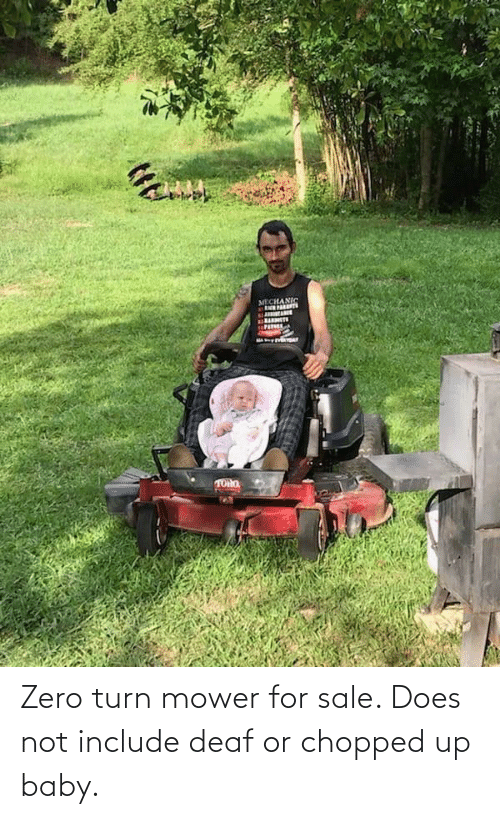 chopped: Zero turn mower for sale. Does not include deaf or chopped up baby.