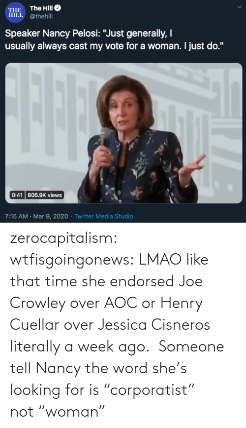 "Lmao, Tumblr, and Blog: zerocapitalism: wtfisgoingonews: LMAO like that time she endorsed Joe Crowley over AOC or Henry Cuellar over Jessica Cisneros literally a week ago.  Someone tell Nancy the word she's looking for is ""corporatist"" not ""woman"""