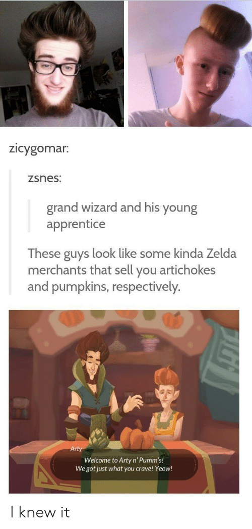 Zelda, Grand, and Got: Zicygomar.  zsnes:  grand wizard and his young  apprentice  These guys look like some kinda Zelda  merchants that sell you artichokes  and pumpkins, respectively.  Welcome to Arty n'Pumm's!  We got just what you crave! Yeow! I knew it