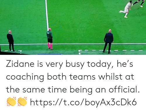 whilst: Zidane is very busy today, he's coaching both teams whilst at the same time being an official. ?? https://t.co/boyAx3cDk6