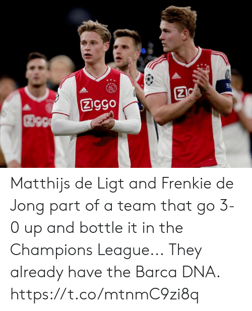 Soccer, Champions League, and Barca: Ziggo Matthijs de Ligt and Frenkie de Jong part of a team that go 3-0 up and bottle it in the Champions League...  They already have the Barca DNA. https://t.co/mtnmC9zi8q